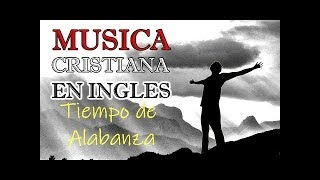 MUSICA CRISTIANA EN INGLES  2018