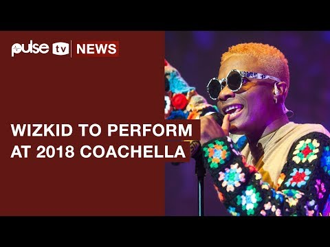 Coachella 2018: Wizkid to Perform alongside Beyonce, Eminem and Others | Pulse TV News