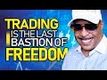 Trading Is The Last Bastion of Freedom