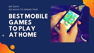 Best mobile games to play at home | #21Days #21Ways to spend time.