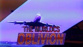 Смотреть клип The Murlocs - Oblivion