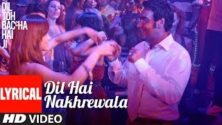 Lyrical : Yeh Dil Hai Nakhrewala | Dil Toh Baccha Hai Ji | Ajay Devgn, Emraan Hashmi
