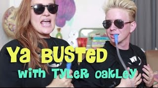 Ya Busted with TYLER OAKLEY