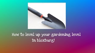 How To Level Up Your Gardening Levels In Roblox Bloxburg