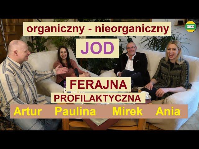 JOD ORGANICZNY - NIEORGANICZNY - FERAJNA PROFILAKTYCZNA Mirosław Surma Paulina i Ania STUDIO 2021