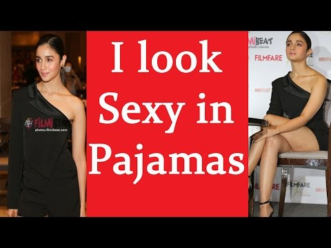 Alia Bhatt feels Sexy in Pajamas; Watch Video | Filmibeat