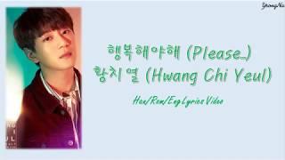 [Han/Rom/Eng]행복해야해 (Please...) - 황치열 (Hwang Chi Yeul) Lyrics Video