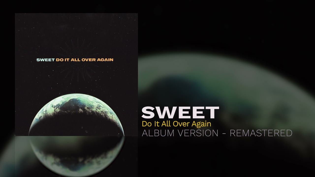 Sweet - Do It All Over Again (Album Version - Remastered)