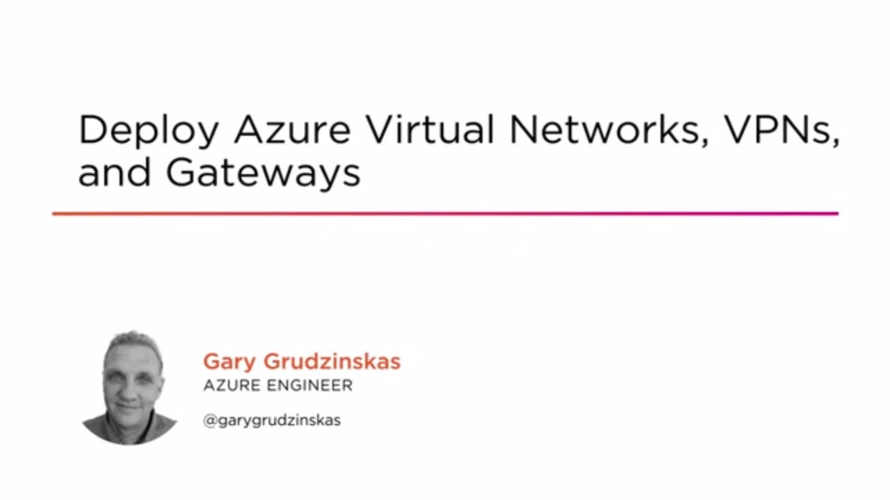Deploy Azure Virtual Networks, VPNs, and Gateways | Pluralsight