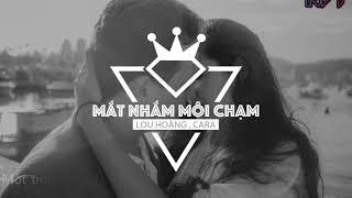 Mắt Nhắm Môi Chạm - CARA ft Lou Hoàng  ║ MV Lyrics
