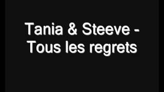 Tania & Steeve  Tous les regrets