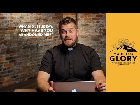 """Made for Glory // Why Did Jesus Say """"Why Have You Abandoned Me?"""""""