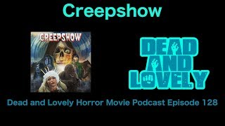128 Creepshow (1982): Dead and Lovely Horror Movie Podcast