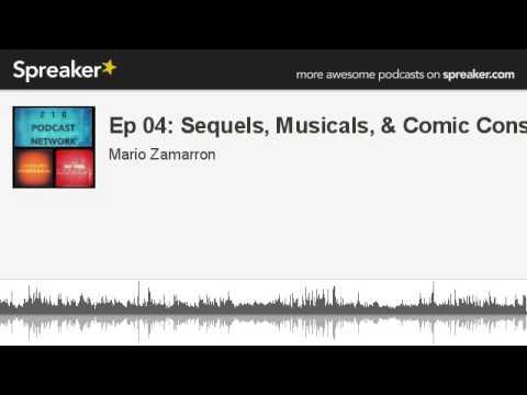 Ep 04: Movie Sequels, Musicals, & Comic Cons