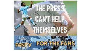 MAN CITY FAN TV - THE PRESS CAN'T HELP THEMSELVES