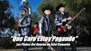 Que Caro Estoy Pagando (LETRA) -  Los Plebes Del Rancho De Ariel Camacho