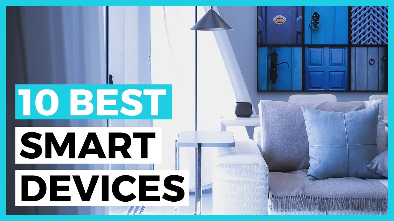 Best Smart Home Devices in 2020  How to Choose a Smart Home Automation Product