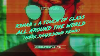 R3HAB \u0026 A Touch Of Class - All Around The World (Mark Shakedown Remix)