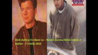 Never Gonna Wish I Was A Baller - Rick Astley Vs Skee Lo