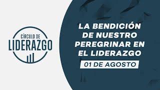 La bendición de nuestro peregrinar en el liderazgo. | Círculo de Liderazgo | Pastor Gonzalo Chamorro