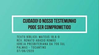 Cuidado! O nosso testemunho pode ser comprometido - Rev. Renato Romão - 07/06/2020