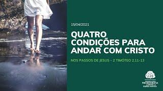 Quatro condições para andar com Cristo - Estudo Bíblico - 15/04/2021