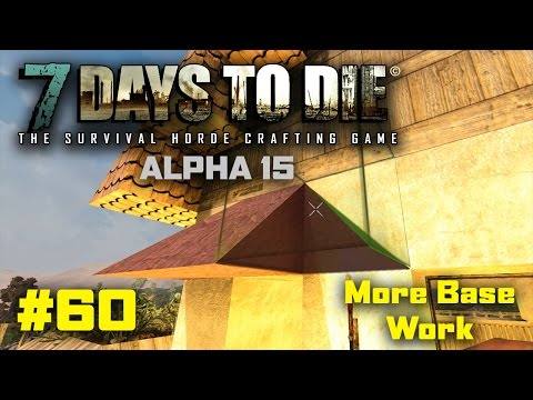"7 Days to Die - #60 - ""More Base Work"" - 7 Days to Die Alpha15 Let's Play Gameplay - PC"