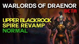 Upper Blackrock Spire Revamp Normal - Warlords of Draenor Beta
