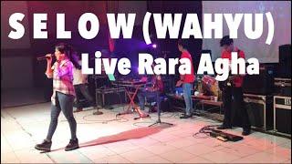 SELOW (WAHYU) || RARA AGHA LIVE