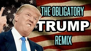 Repeat youtube video ♪ The Obligatory Trump Remix