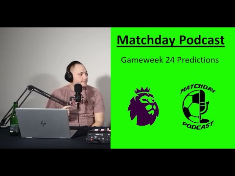 Matchday Podcast - Gameweek 24 Preview / Predictions and FPL Tactics