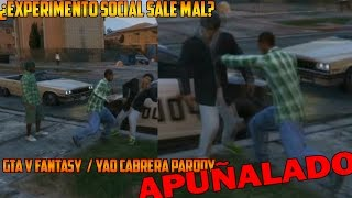 ¿EXPERIMENTO SOCIAL SALE MAL? | GTA V FANTASY | Yao Cabrera Parody