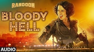 Bloody Hell Full Audio Song | Rangoon | Saif Ali Khan, Kangana Ranaut, Shahid Kapoor