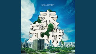 Provided to YouTube by WM Japan Futari · LOCAL CONNECT Mikansei ℗ 2...