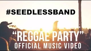 "Seedless - ""Reggae Party"" Official Music Video"