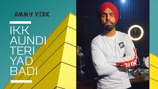 Ikk Aundi Teri Yaad Badi | Ammy Virk New Song | 2020 | Baki ta sab kuch thk kude