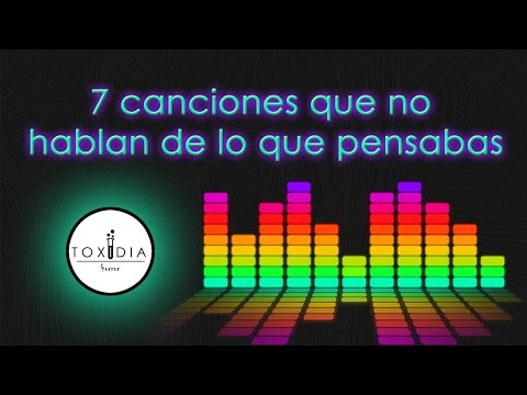 CANCIONES QUE NO HABLAN DE LO QUE PENSABAS / TOP 7