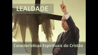 IGREJA UNIDADE DE CRISTO   /Características Espirituais do Cristão- Lealdade