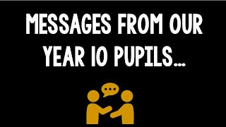 Messages from our Year 10 pupils