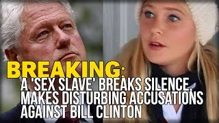BREAKING: A 'SEX SLAVE' BREAKS SILENCE, MAKES DISTURBING ACCUSATIONS AGAINST BILL CLINTON