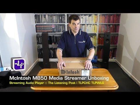 McIntosh MB50 Media Streamer Unboxing  | The Listening Post | TLPCHC TLPWLG