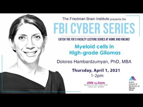 FBI Cyber Series - Myeloid cells in High-grade Gliomas by Dolores Hambardzumyan, PhD, MBA