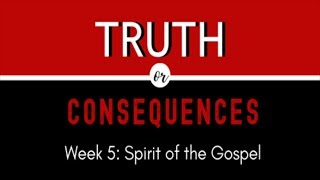 "Truth or Consequences: ""Spirit of the Gospel"""