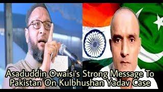 Asaduddin Owaisi's  On Kulbhushan Jadhav Case