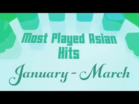 Most Played Asian Hits (January - March)