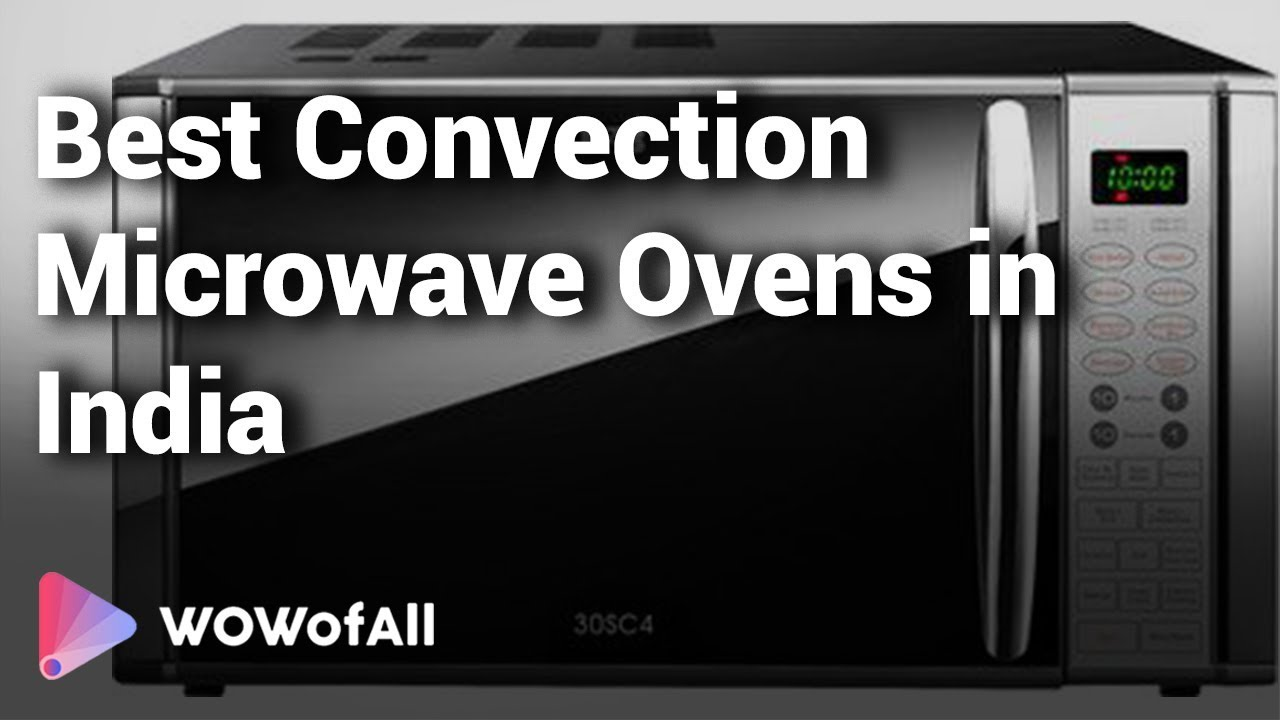 best convection microwave ovens in india complete list with features price range details