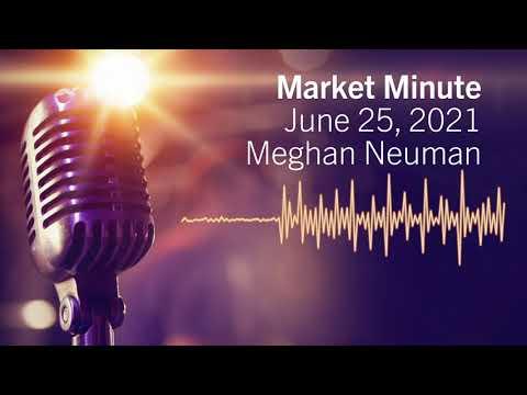 Market Minute   June 25, 2021
