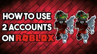 How To Use 2 Accounts On Roblox | PATCHED! | Roblox