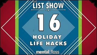 16 Holiday Life Hacks - mental_floss List Show (Ep. 233)