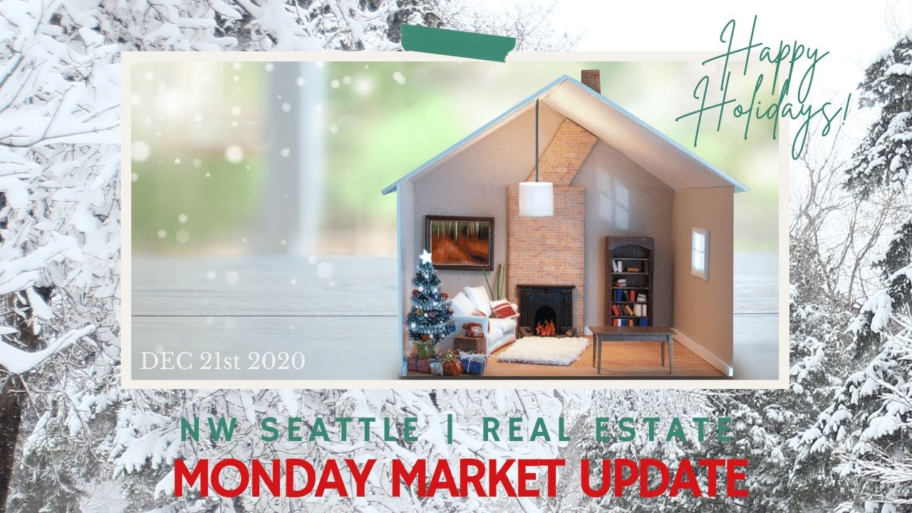 Monday NW Seattle Real Estate Market Update   December 21st, 2020
